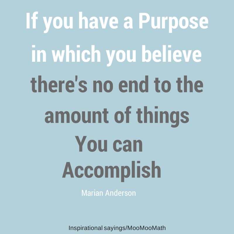 inspirational saying # 9/if you have a purpose in which you believe,there is no end to what you can acoomplish