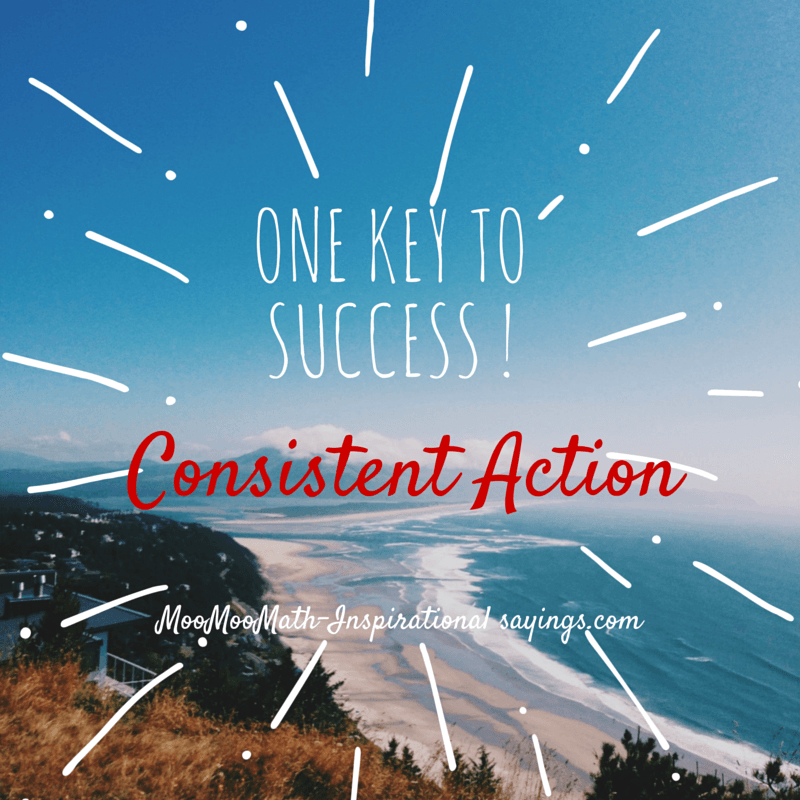 key to success is consistent action