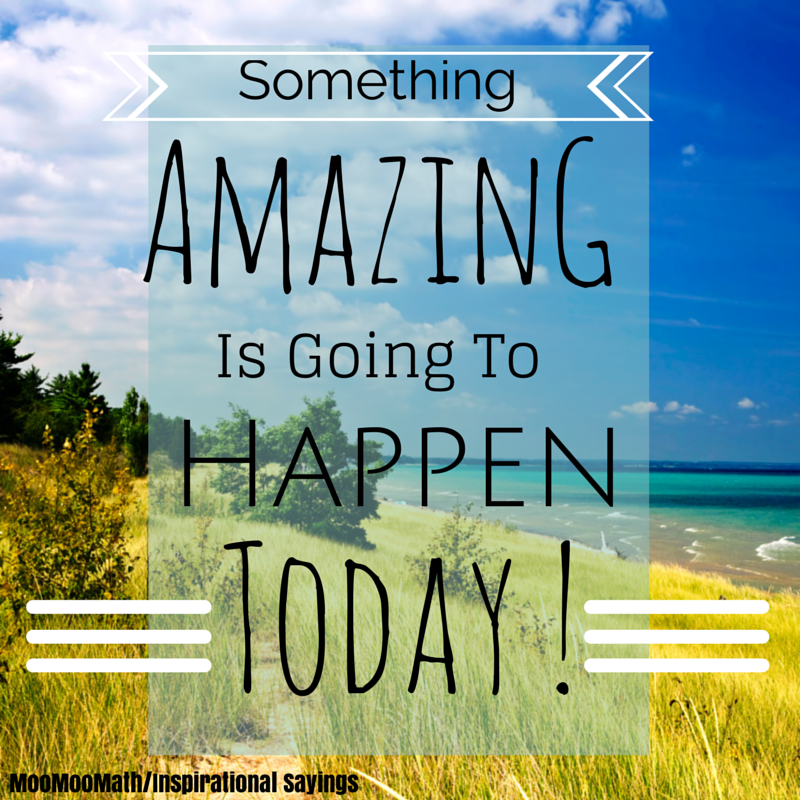 inspirational saying #8/something amazing is going to happen today